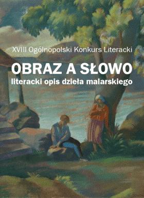 """XVII Ogólnopolski Konkurs Literacki """"Obraz a słowo. Literacki opis dzieła malarskiego"""""""